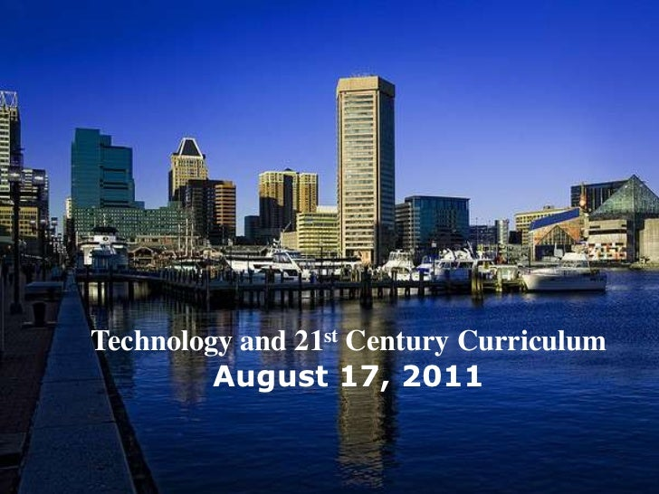 Technology and 21st Century Curriculum<br />August 17, 2011<br />