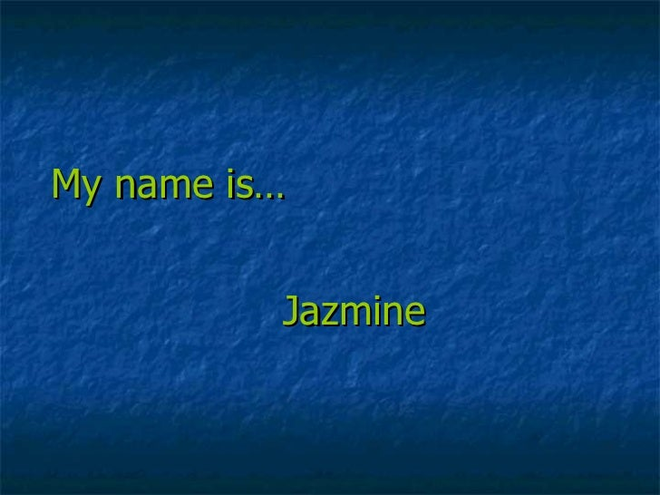 My name is… Jazmine