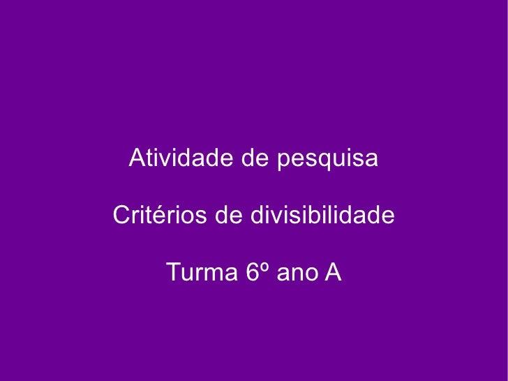 Atividade de pesquisa Critérios de divisibilidade Turma 6º ano A
