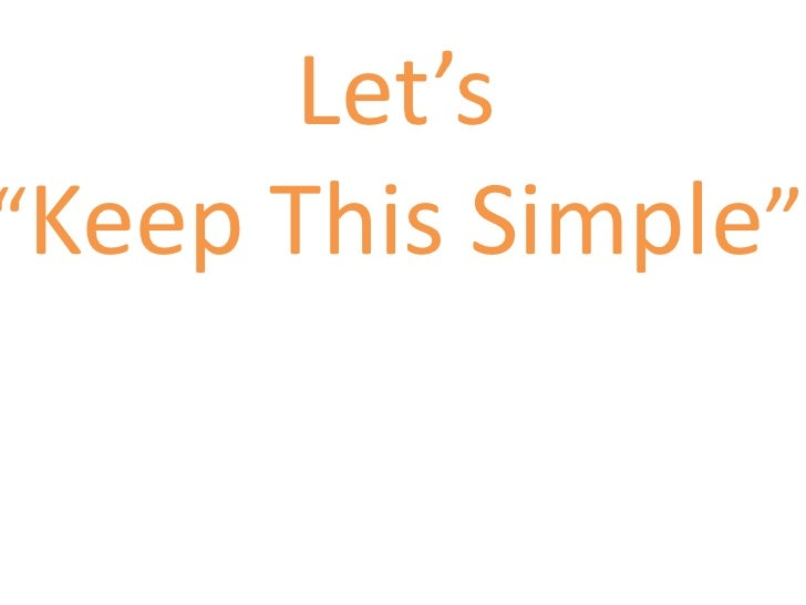 """Let's<br />""""Keep This Simple""""<br />"""