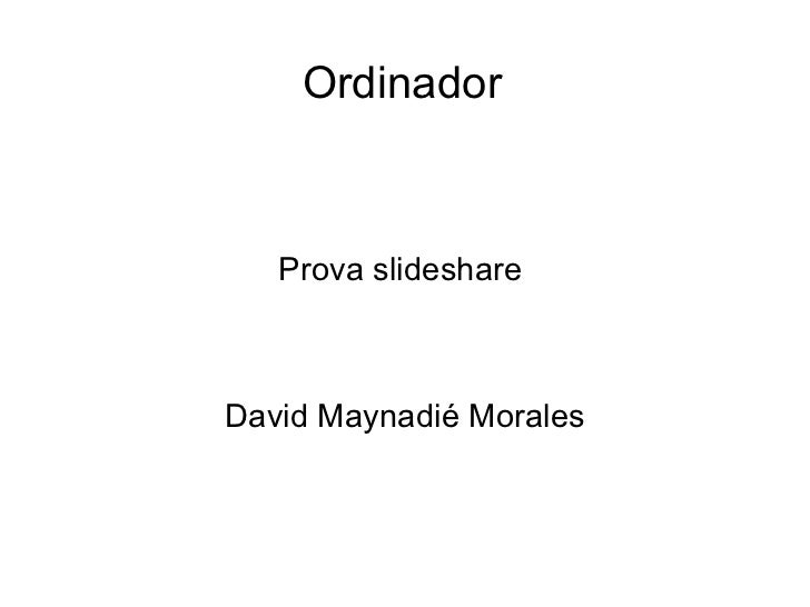 Ordinador Prova slideshare  David Maynadié Morales