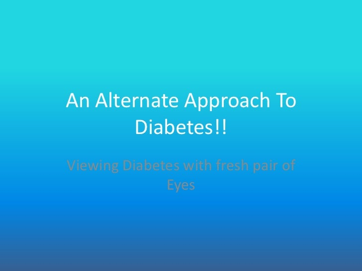 An Alternate Approach To       Diabetes!!Viewing Diabetes with fresh pair of              Eyes