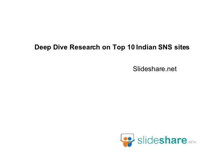 Deep Dive Research on Top 10 Indian SNS sites Slideshare . net