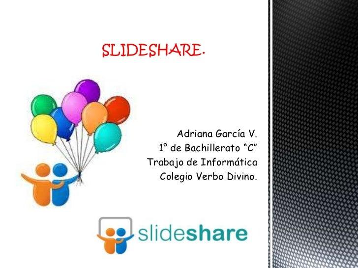 """SLIDESHARE.          Adriana García V.      1° de Bachillerato """"C""""    Trabajo de Informática      Colegio Verbo Divino."""