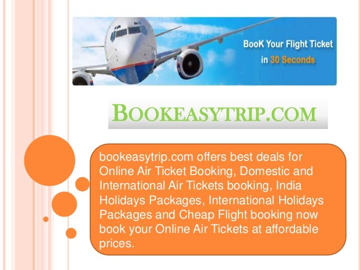 BOOKEASYTRIP.COMbookeasytrip.com offers best deals forOnline Air Ticket Booking, Domestic andInternational Air Tickets boo...