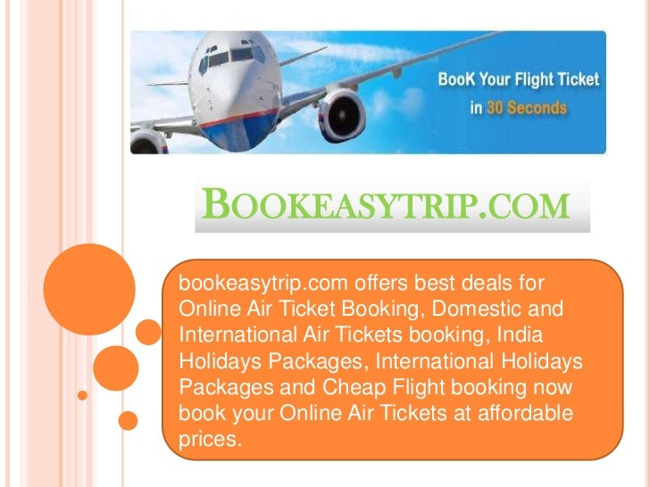BOOKEASYTRIP.COMbookeasytrip.com offers best deals forOnline Air Ticket Booking, Domestic andInternational Air Tickets boo...