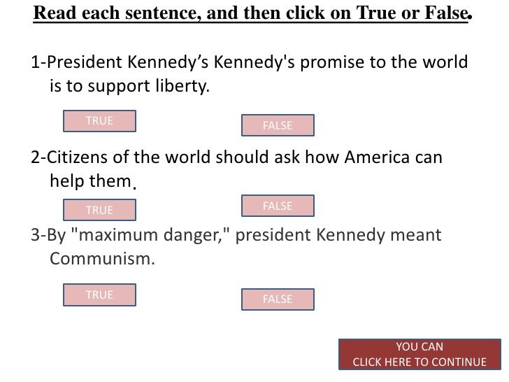 Read each sentence, and then click on True or False.1-President Kennedy's Kennedys promise to the world  is to support lib...