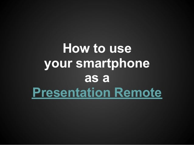 How to use  your smartphone        as aPresentation Remote