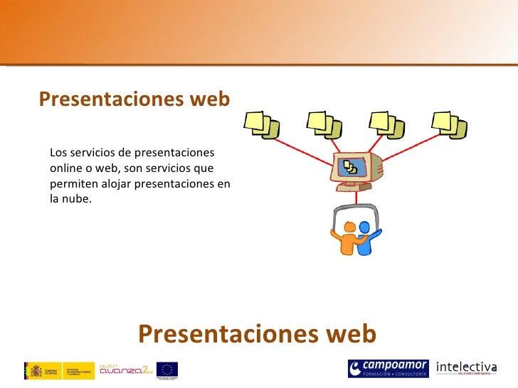 Presentaciones web Los servicios de presentaciones online o web, son servicios que permiten alojar presentaciones en la nu...