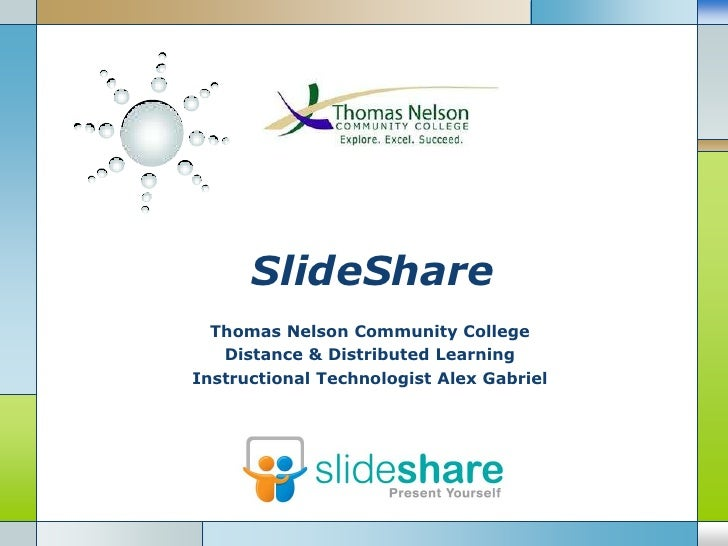 SlideShare  Thomas Nelson Community College   Distance & Distributed LearningInstructional Technologist Alex Gabriel      ...