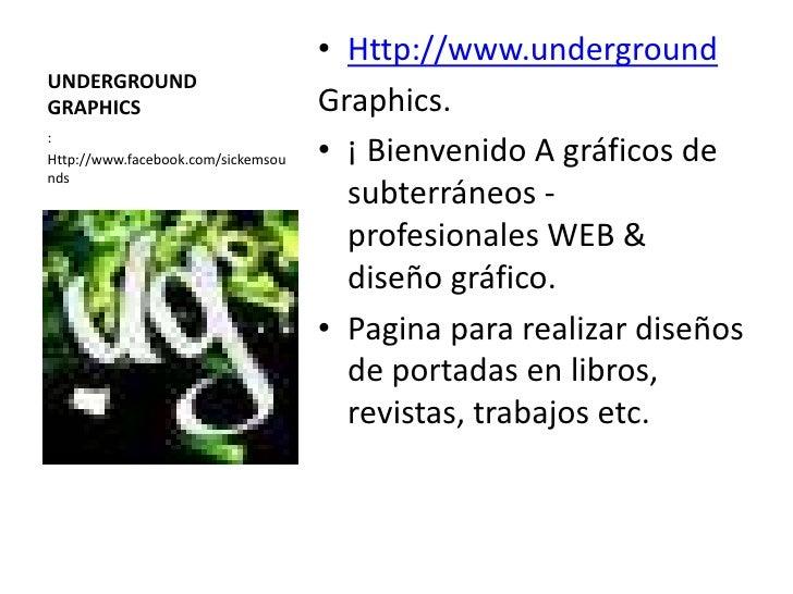 • Http://www.undergroundUNDERGROUNDGRAPHICS                            Graphics.                                    • ¡ Bi...