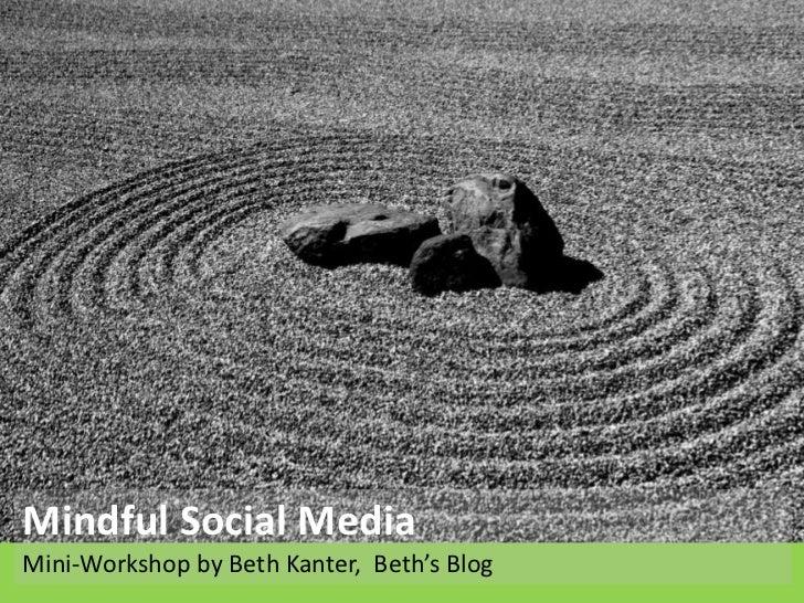 Mindful Social MediaMini-Workshop by Beth Kanter, Beth's Blog