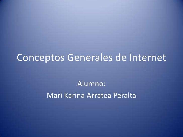 Conceptos Generales de Internet               Alumno:      Mari Karina Arratea Peralta