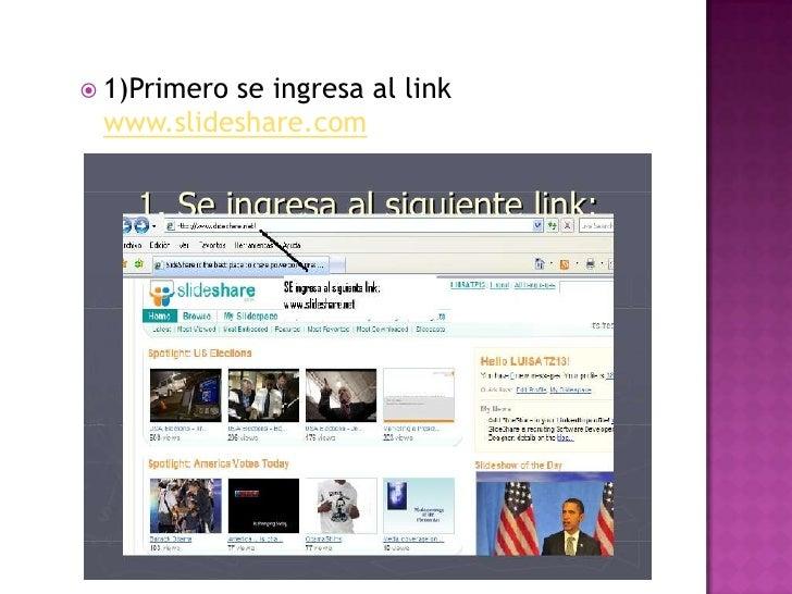  1)Primero          se ingresa al link www.slideshare.com