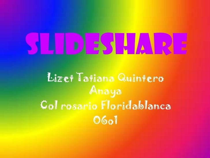 SLIDESHARE Lizet Tatiana Quintero         AnayaCol rosario Floridablanca          O6o1