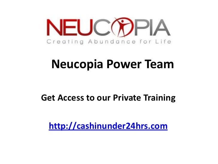 Neucopia Power TeamGet Access to our Private Training http://cashinunder24hrs.com