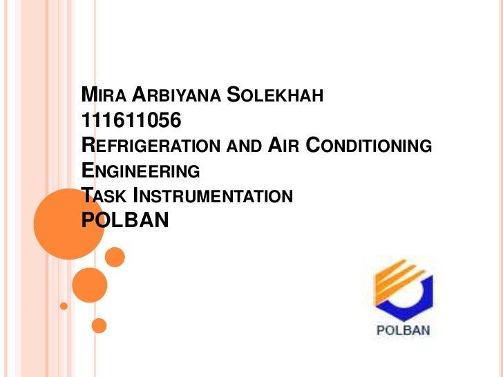 MIRA ARBIYANA SOLEKHAH111611056REFRIGERATION AND AIR CONDITIONINGENGINEERINGTASK INSTRUMENTATIONPOLBAN
