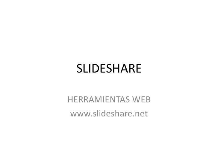 SLIDESHAREHERRAMIENTAS WEBwww.slideshare.net