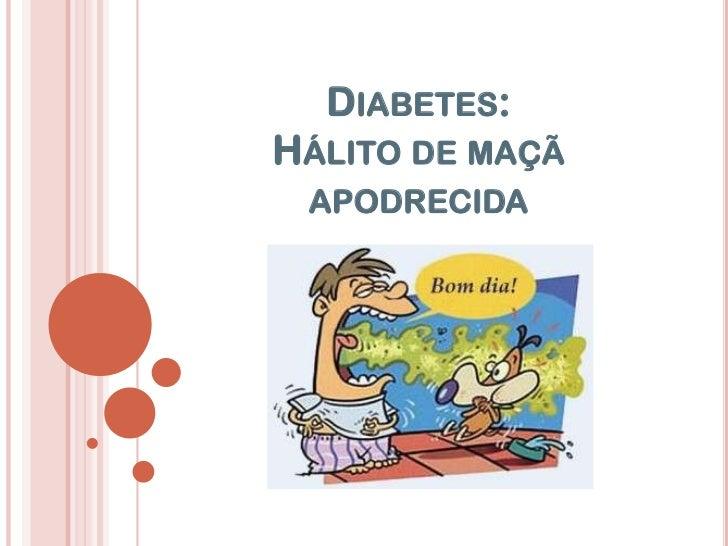 DIABETES:HÁLITO DE MAÇÃ APODRECIDA