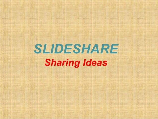 SLIDESHARE Sharing Ideas
