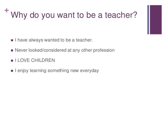 why you want to be a teacher