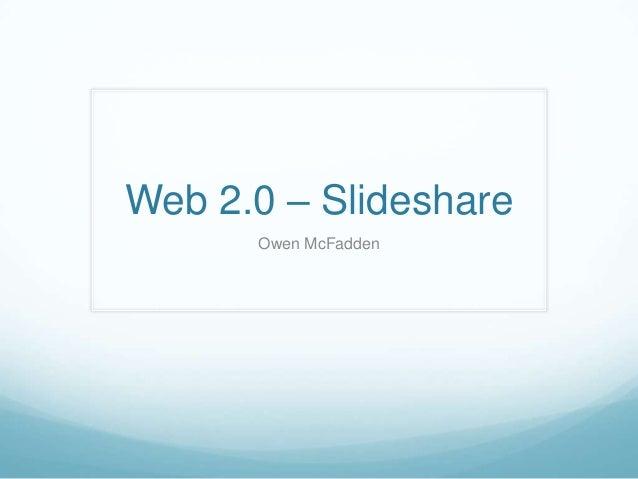 Web 2.0 – Slideshare      Owen McFadden