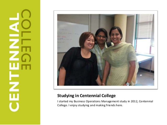 Studying in Centennial CollegeI started my Business Operations Management study in 2012, CentennialCollege. I enjoy studyi...