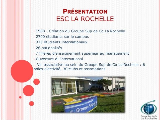 PRÉSENTATION               ESC LA ROCHELLE•   1988 : Création du Groupe Sup de Co La Rochelle•   2700 étudiants sur le cam...
