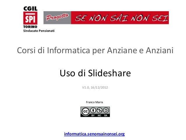 Sindacato PensionatiCorsi di Informatica per Anziane e Anziani                        Uso di Slideshare                   ...