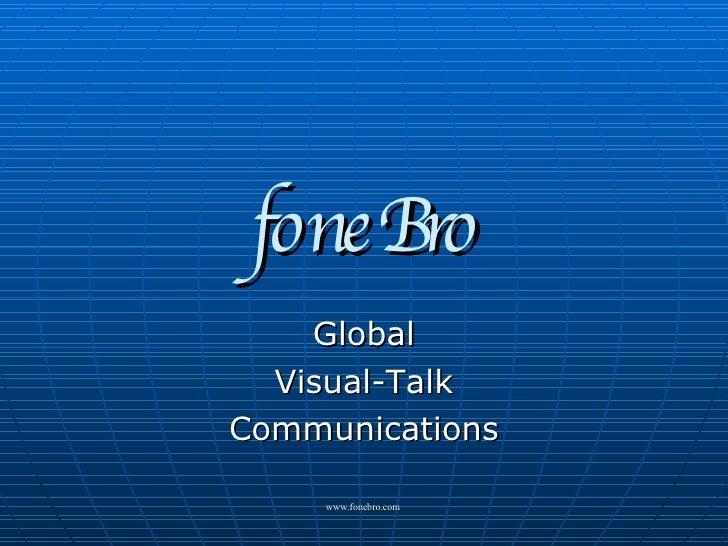 """foneBro <ul><li>Global </li></ul><ul><li>Visual-Talk </li></ul><ul><ul><li>"""" One on One"""" or """"One on Many"""" </li></ul></ul>"""
