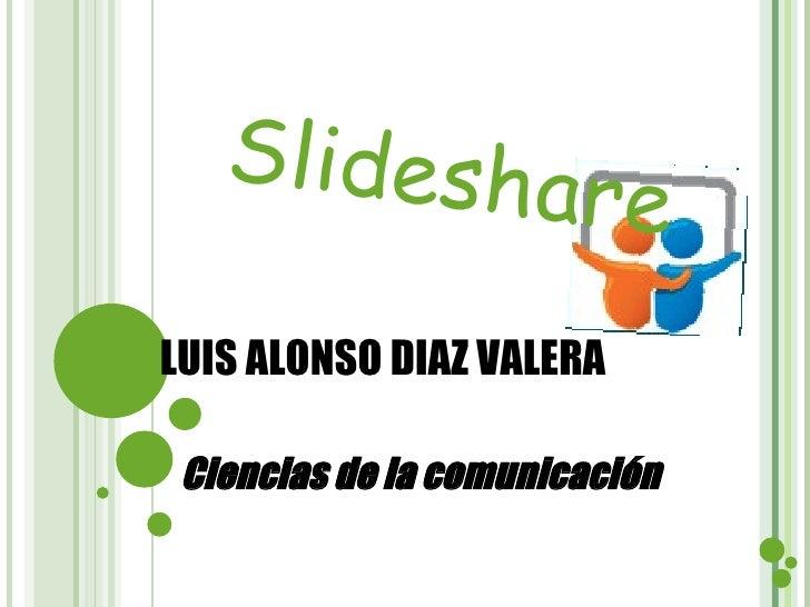 LUIS ALONSO DIAZ VALERA Ciencias de la comunicación   Slideshare