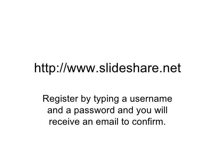 http://www.slideshare.net Register by typing a username and a password and you will receive an email to confirm.