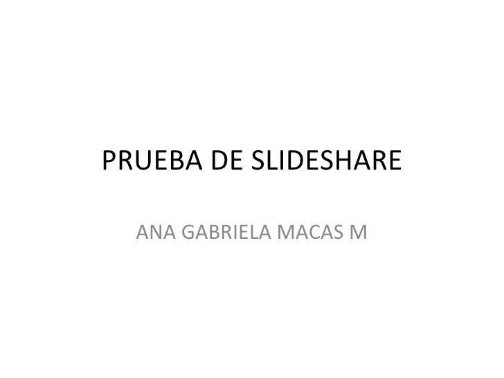 PRUEBA DE SLIDESHARE ANA GABRIELA MACAS M