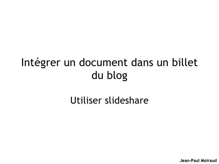 Intégrer un document dans un billet du blog Utiliser slideshare