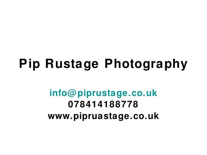 Pip Rustage Photography [email_address] 078414188778 www.pipruastage.co.uk