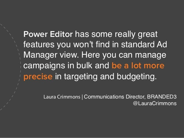 Power Editor has some really great features you won't find in standard Ad Manager view. Here you can manage campaigns in b...