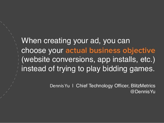 When creating your ad, you can choose your actual business objective (website conversions, app installs, etc.) instead of ...
