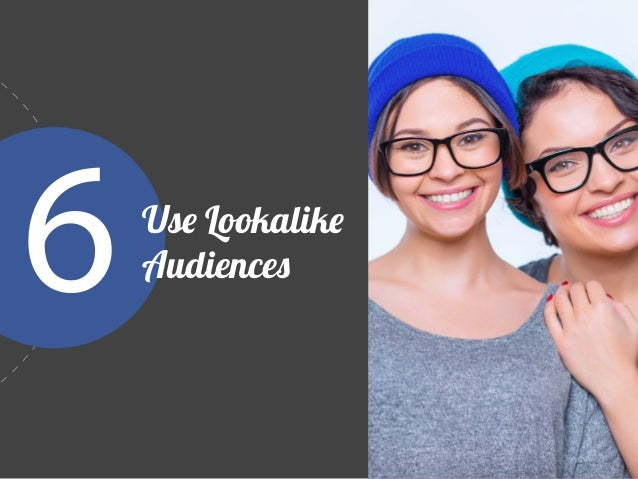 Get higher conversion rates by targeting users similar to your customers with Lookalike Audiences.  Isabelle Mathieu   So...