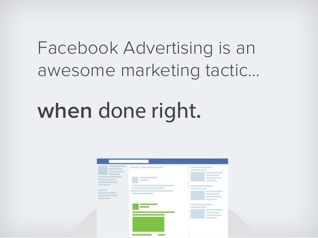 Facebook Advertising is an awesome marketing tactic... when done right.