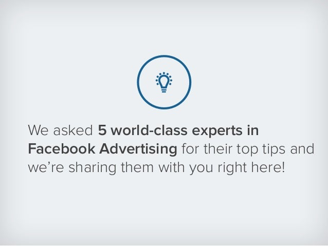 We asked 5 world-class experts in Facebook Advertising for their top tips and we're sharing them with you right here!