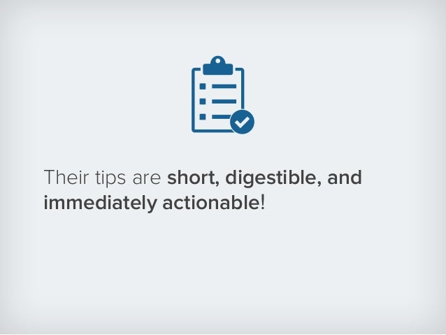 Their tips are short, digestible, and immediately actionable!