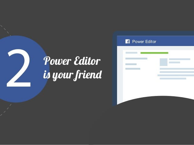 Power Editor 2 Power Editor is your friend