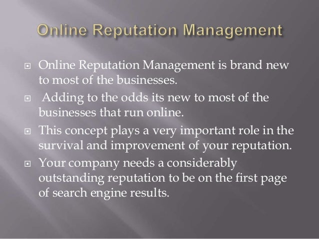    Online Reputation Management is brand new    to most of the businesses.    Adding to the odds its new to most of the ...