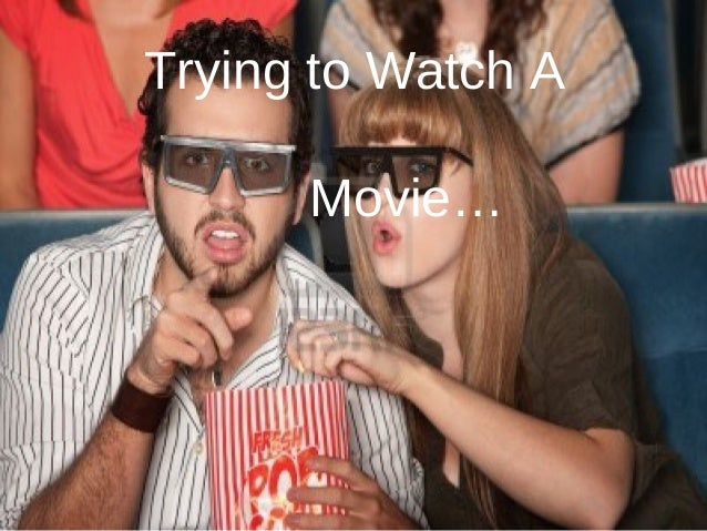 Trying to Watch A Movie…