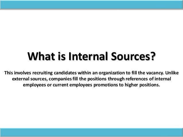 internal sources of recruitment essay Manpower planning, recruitment,  22 sources of recruitment a internal sources  aspects of manpower planning, recruitment, selection and placement.