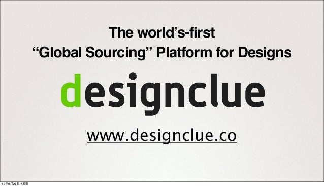 "www.designclue.coThe world's-first""Global Sourcing"" Platform for Designs13年6月26日水曜日"