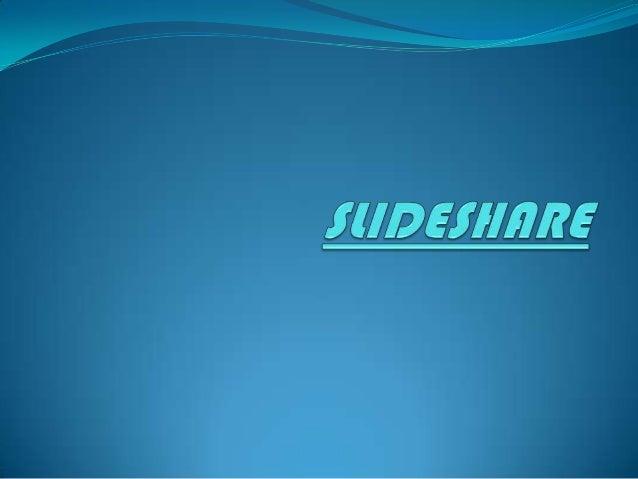 ¿QUÉ ES SLIDESHARE?SlideShare es un sitio web que ofrecea los usuarios la posibilidad de subir ycompartir en público o en...