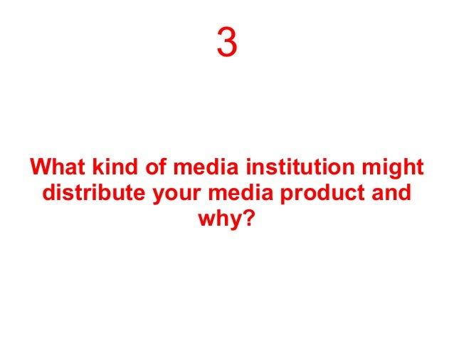 3What kind of media institution mightdistribute your media product andwhy?