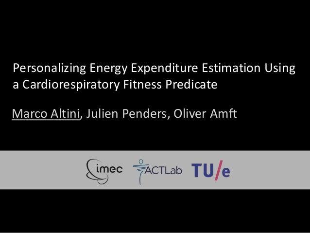 Personalizing Energy Expenditure Estimation Usinga Cardiorespiratory Fitness PredicateMarco Altini, Julien Penders, Oliver...