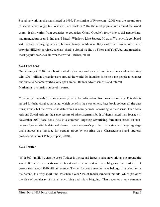 Mitun Dutta MBA Dissertation Proposal Page 6Social networking site was started in 1997. The starting of Ryze.com in2001 wa...